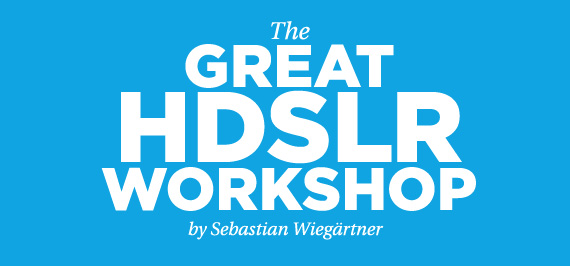 HDSLR-WORKSHOP BY SEBASTIAN WIEGRTNER